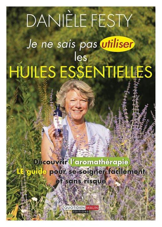 Boek cover Je ne sais pas utiliser les huiles essentielles van Danièle Festy (Onbekend)