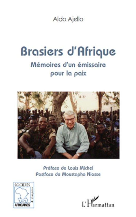 Brasiers d'afrique - mémoires d'un émissaire pour la paix