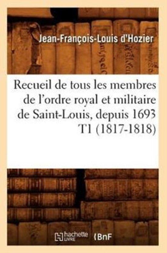 Boek cover Recueil de Tous Les Membres de lOrdre Royal Et Militaire de Saint-Louis, Depuis 1693 T1 (1817-1818) van Jean Francois Louis DHozier (Paperback)