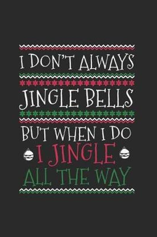 Christmas I don't always Jiingle Notebook: Notebook / 6x9 Zoll / 120 dotted Pages