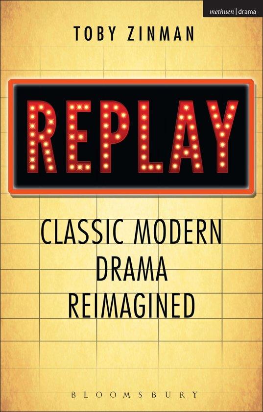Replay: Classic Modern Drama Reimagined