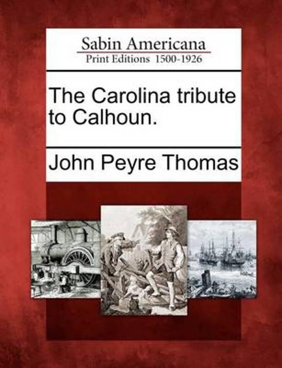 The Carolina Tribute to Calhoun.