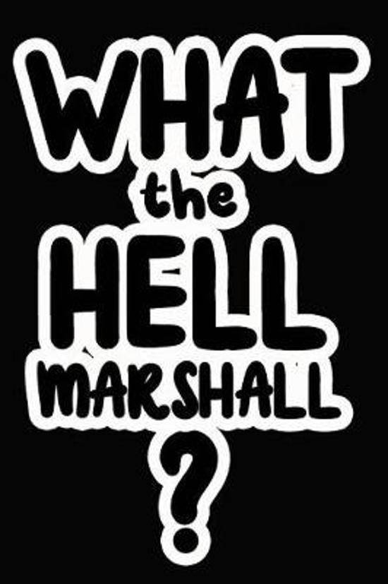 What the Hell Marshall?