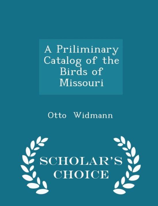 A Priliminary Catalog of the Birds of Missouri - Scholar's Choice Edition