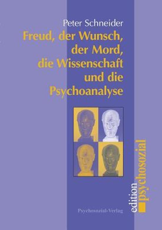 Freud, Der Wunsch, Der Mord, Die Wissenschaft Und Die Psychoanalyse