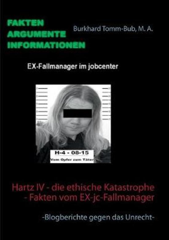 Hartz IV - Die Ethische Katastrophe - Fakten Vom Ex-Jc-Fallmanager