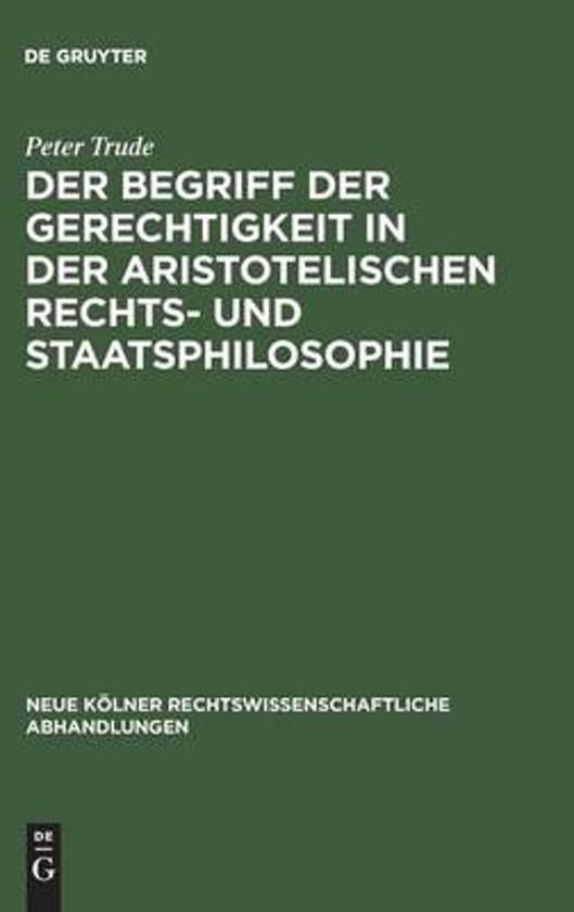 Der Begriff Der Gerechtigkeit in Der Aristotelischen Rechts- Und Staatsphilosophie