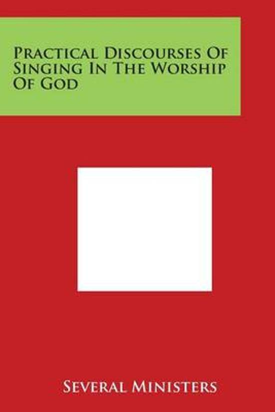 Practical Discourses of Singing in the Worship of God