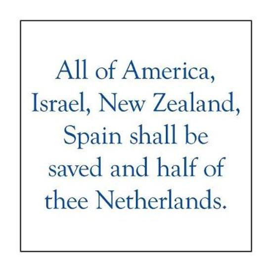 All of America, Israel, New Zealand, Spain Shall Be Saved and Half of Thee Netherlands.