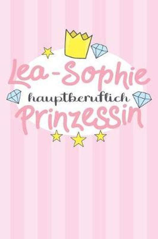 Lea-Sophie - hauptberuflich Prinzessin: Praktischer Wochenplaner / Notizbuch f�r ein ganzes Jahr ohne festes Datum
