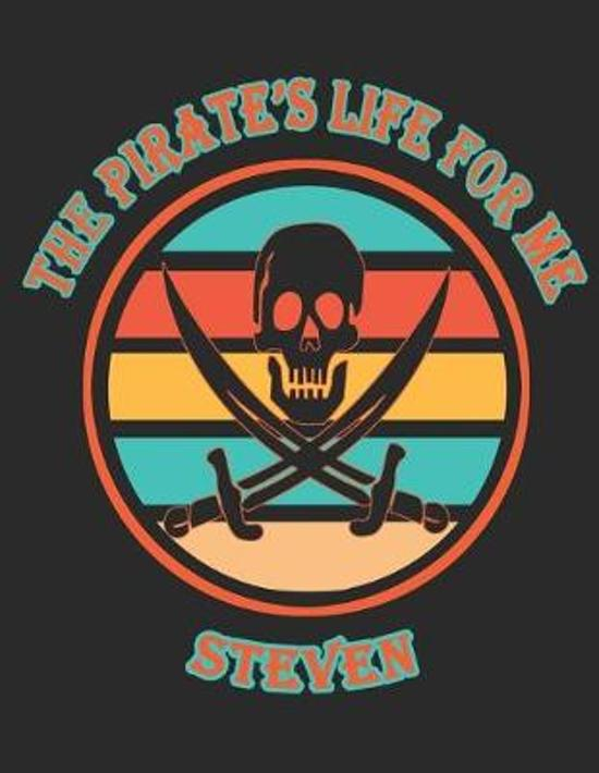 The Pirate's Life For Me Steven: 8.5x11. 110 page. Dot Grid. Funny Pirate Vintage Skull Crossbone Sword Cover journal composition book (Notebook Schoo