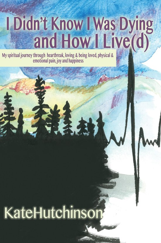 I Didn't Know I Was Dying…and How I Live(d)