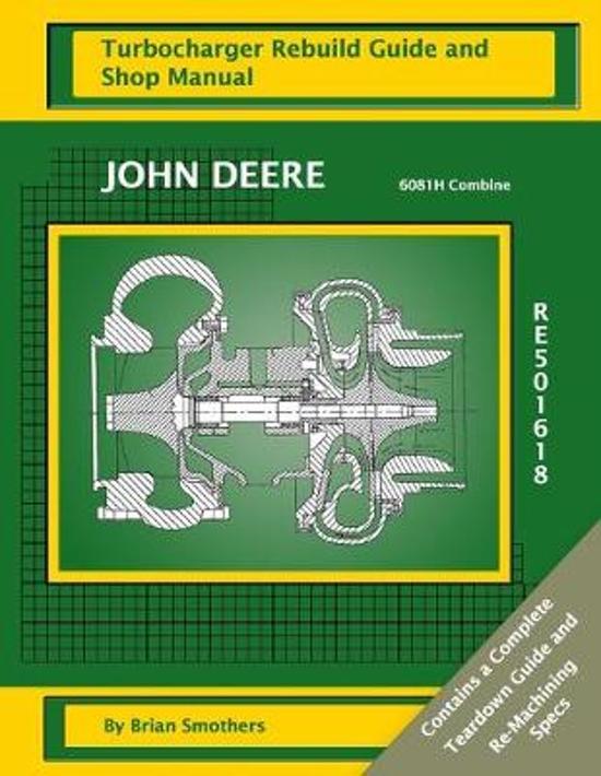 John Deere 6081h Combine Re501618 Turbocharger Rebuild Guide and Shop Manual