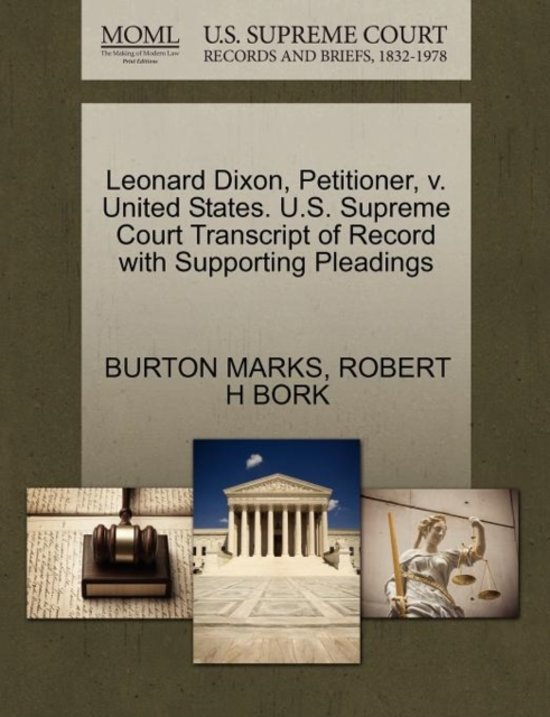 Leonard Dixon, Petitioner, V. United States. U.S. Supreme Court Transcript of Record with Supporting Pleadings