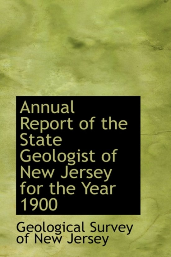 Annual Report of the State Geologist of New Jersey for the Year 1900