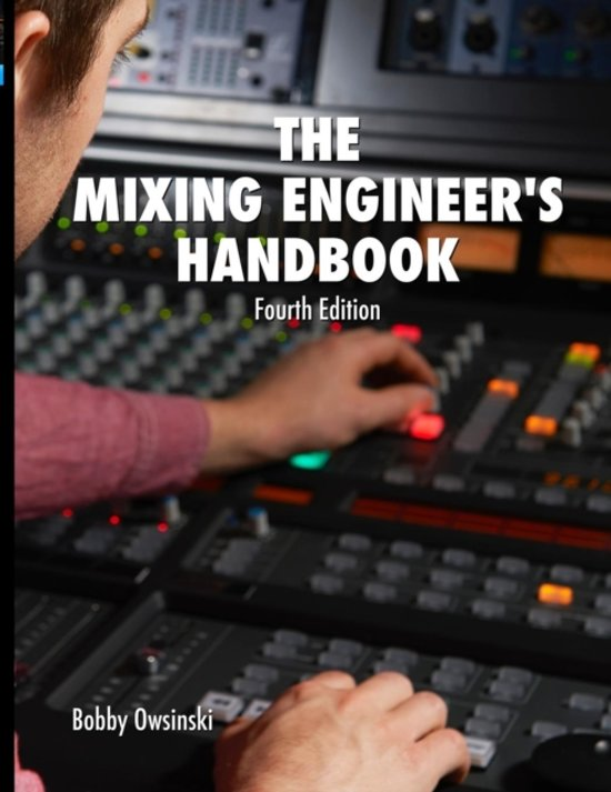 Boek cover The Mixing Engineers Handbook 4th Edition van Bobby Owsinski (Paperback)
