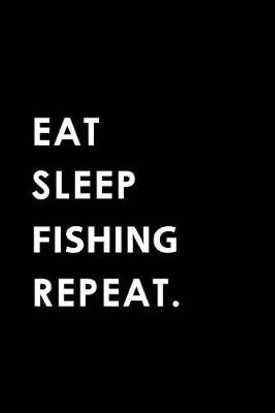 Eat Sleep Fishing Repeat