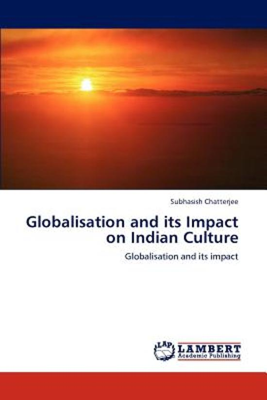 impact of globalisation on indian food culture We are born in the soil of indian culture and it has shaped the repercussions of globalization on indian with the globalization the food items are sent in.