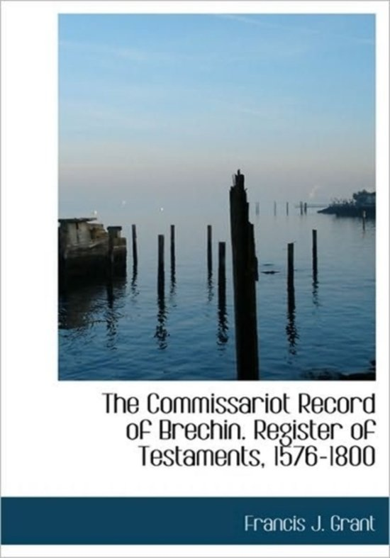 The Commissariot Record of Brechin. Register of Testaments, 1576-1800