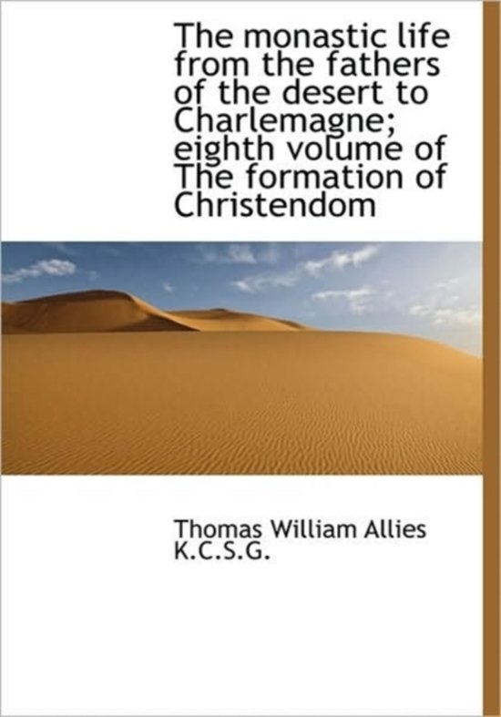 The Monastic Life from the Fathers of the Desert to Charlemagne; Eighth Volume of the Formation of C