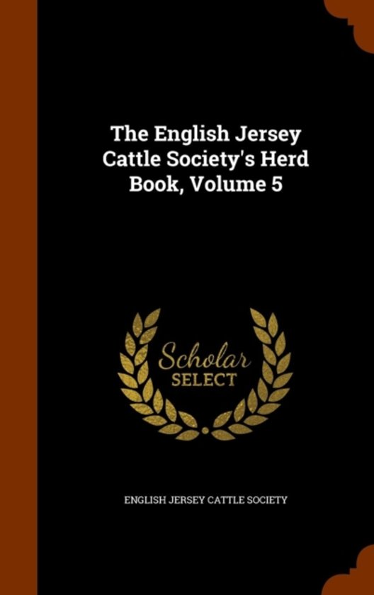 The English Jersey Cattle Society's Herd Book, Volume 5