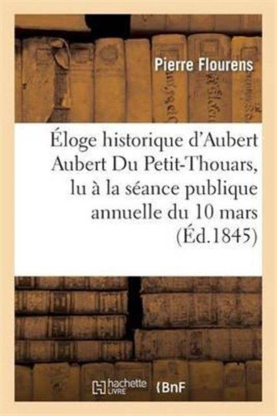 �loge Historique d'Aubert Aubert Du Petit-Thouars, Lu � La S�ance Publique Annuelle Du 10 Mars 1845