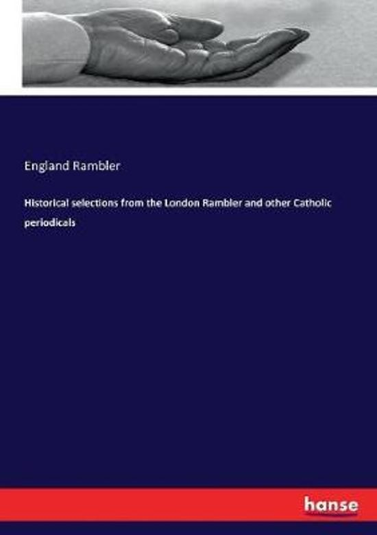 Historical selections from the London Rambler and other Catholic periodicals