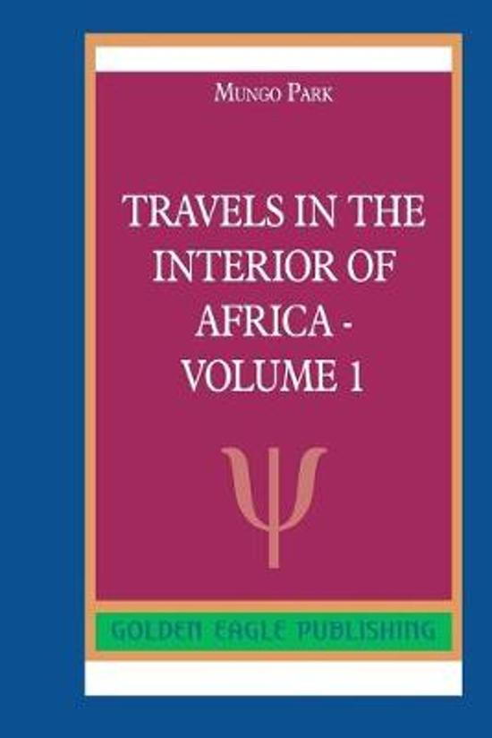 Travels in the Interior of Africa - Volume 1