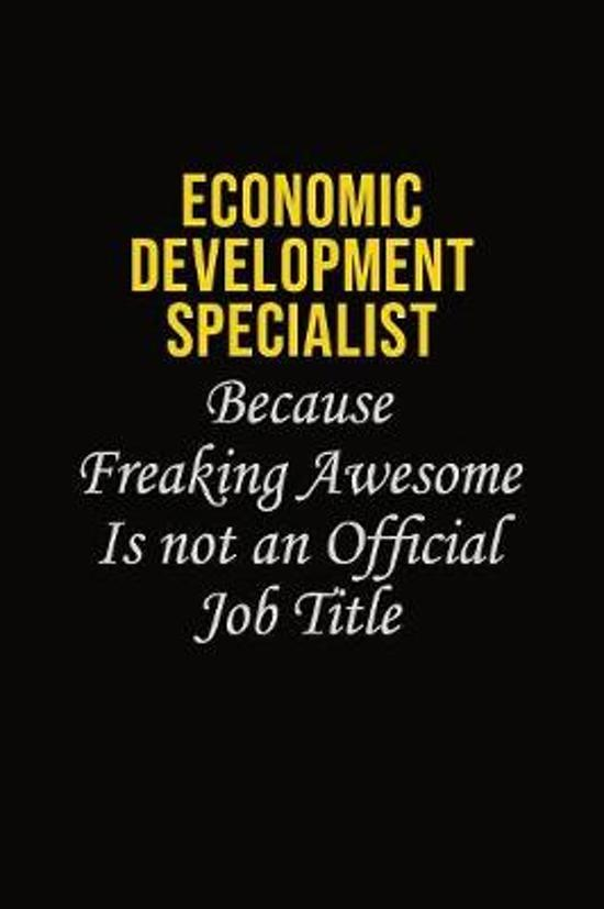 Economic Development Specialist Because Freaking Awesome Is Not An Official Job Title: Career journal, notebook and writing journal for encouraging me