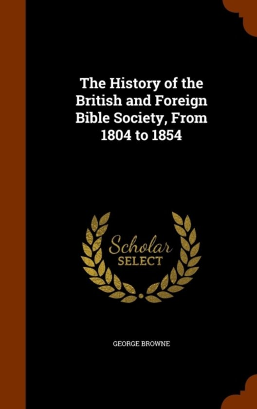 The History of the British and Foreign Bible Society, from 1804 to 1854