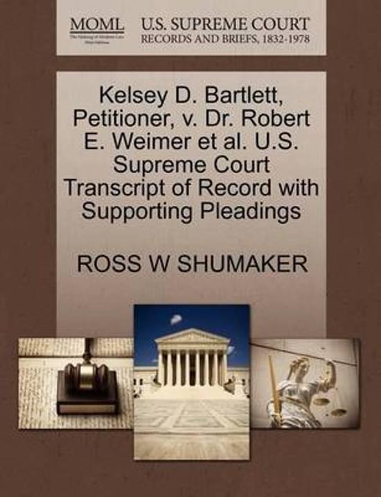 Kelsey D. Bartlett, Petitioner, V. Dr. Robert E. Weimer Et Al. U.S. Supreme Court Transcript of Record with Supporting Pleadings