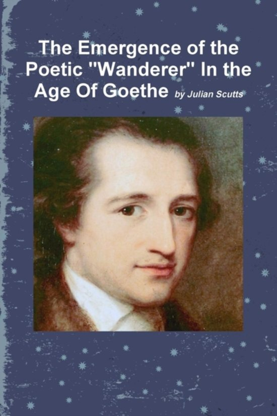The Emergence of the Poetic Wanderer In the Age Of Goethe