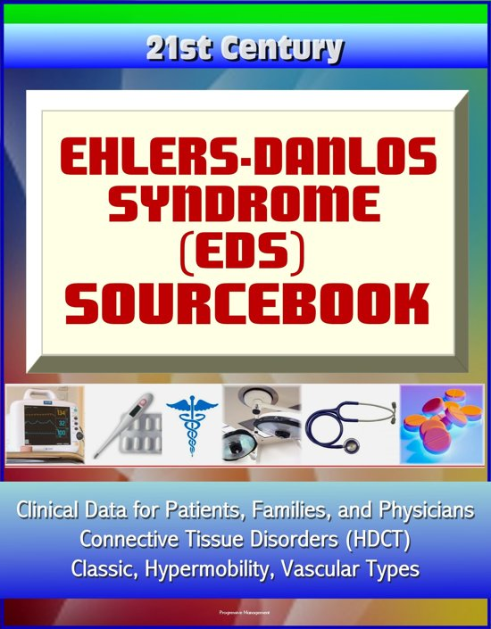 21st Century Ehlers-Danlos Syndrome (EDS) Sourcebook: Clinical Data for Patients, Families, and Physicians - Connective Tissue Disorders (HDCT), Classic, Hypermobility, Vascular Types