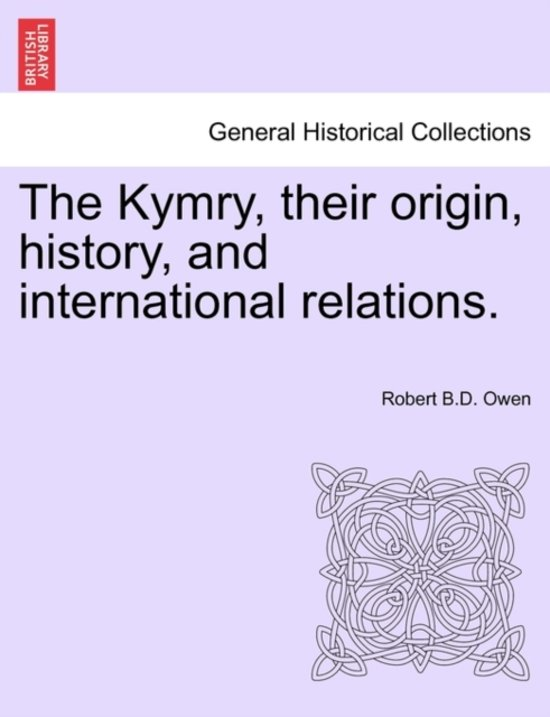 The Kymry, Their Origin, History, and International Relations.