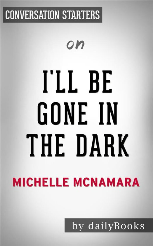 I'll Be Gone in the Dark: by Michelle McNamara | Conversation Starters - Daily Books