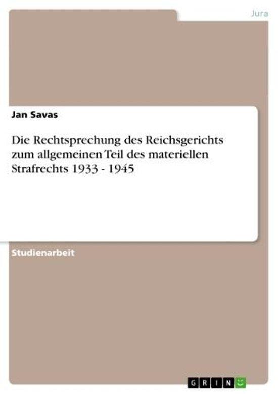 Die Rechtsprechung des Reichsgerichts zum allgemeinen Teil des materiellen Strafrechts 1933 - 1945