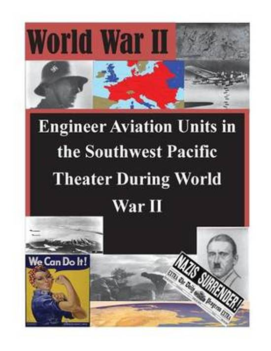 Engineer Aviation Units in the Southwest Pacific Theater During World War II