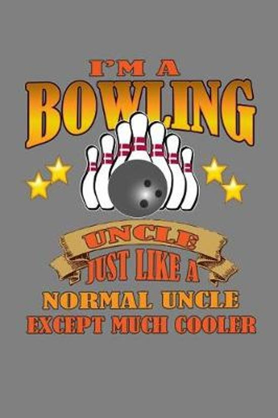 I Am A Bowling Uncle Just Like A Normal Uncle Except Much Cooler
