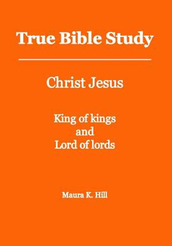 True Bible Study - Christ Jesus King of kings and Lord of lords