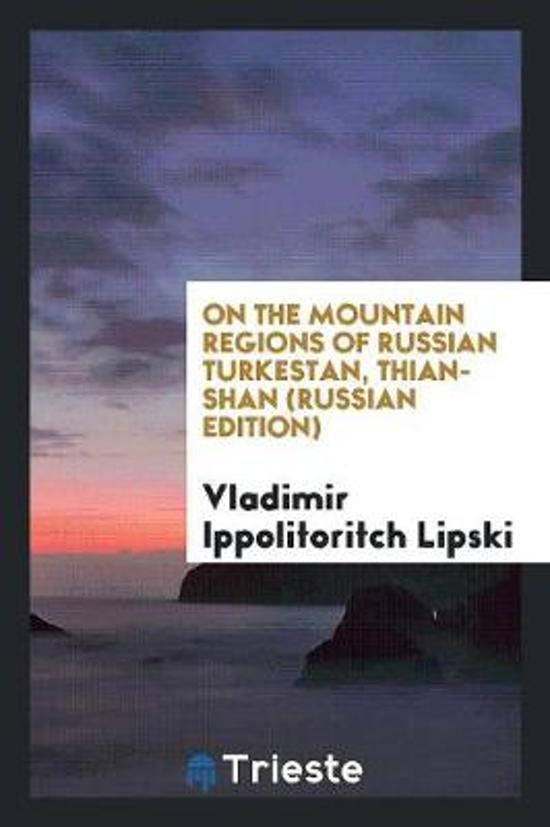 On the Mountain Regions of Russian Turkestan, Thian-Shan.