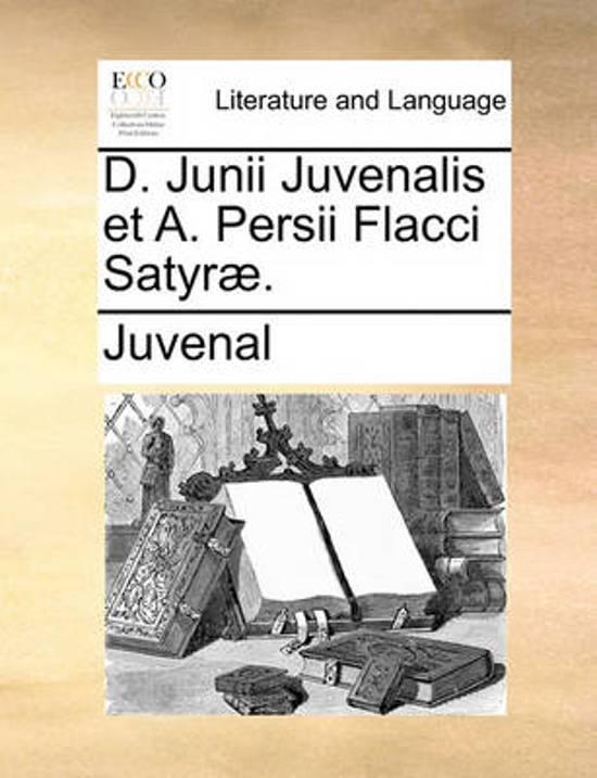 D. Junii Juvenalis Et A. Persii Flacci Satyr .