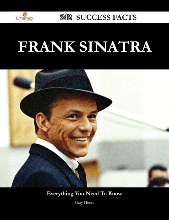 Frank Sinatra 242 Success Facts - Everything you need to know about Frank Sinatra