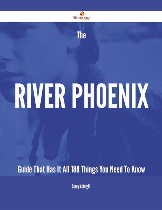 The River Phoenix Guide That Has It All - 188 Things You Need To Know