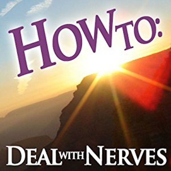 How To: Deal With Nerves