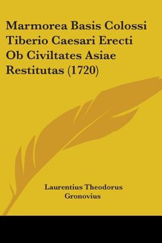 Marmorea Basis Colossi Tiberio Caesari Erecti Ob Civiltates Asiae Restitutas (1720)
