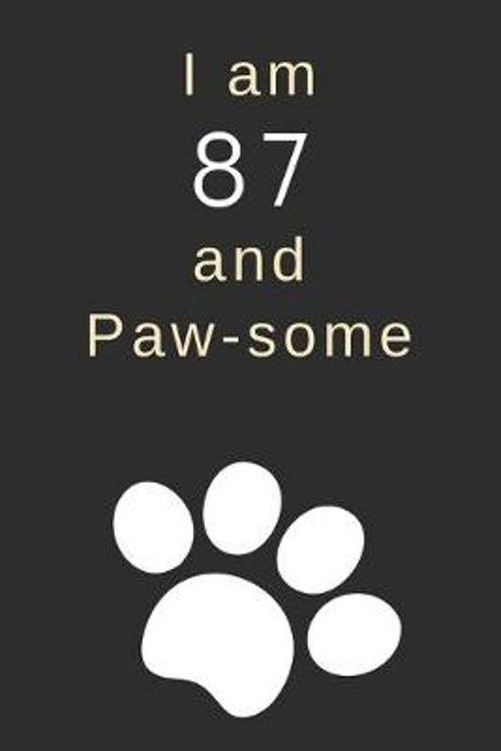 I am 87 and Paw-some: 87th Birthday Gift / Journal / Notebook / Diary / Unique Greeting Card Alternative for Dog Lovers