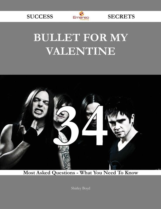 Bullet for My Valentine 34 Success Secrets - 34 Most Asked Questions On Bullet for My Valentine - What You Need To Know