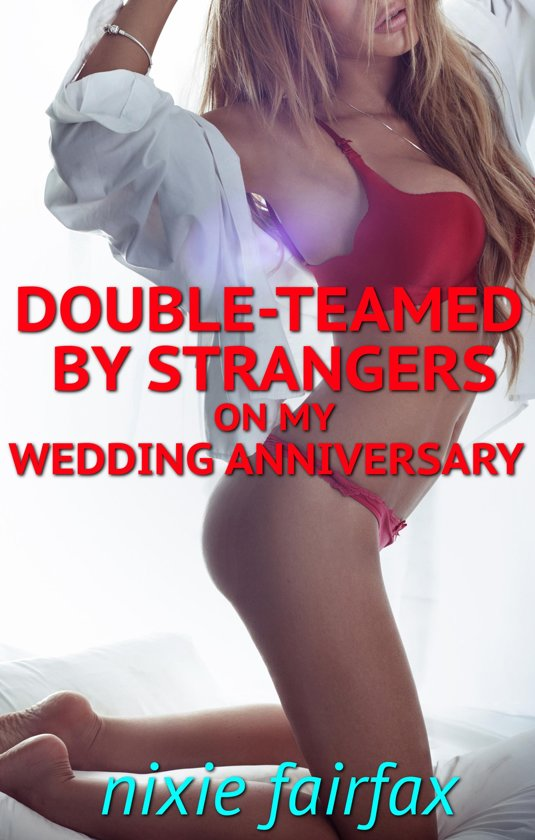 Double-Teamed by Strangers on My Wedding Anniversary