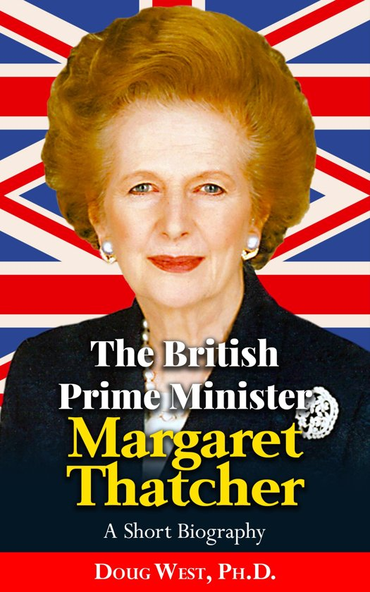 The British Prime Minister Margaret Thatcher: A Short Biography