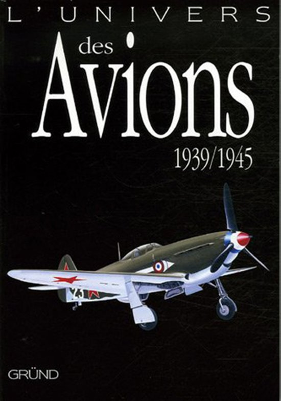 L'univers des Avions 1939-1945